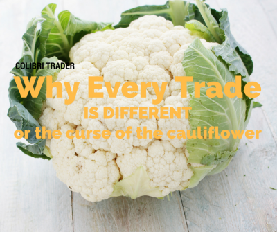 Why Every Trade is Different or The Curse of the Cauliflower