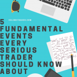 5 Fundamental Events Every Serious Trader Should Know About